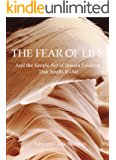 The Fear of Life: And the Simple Act of Inward Looking That Snuffs It Out