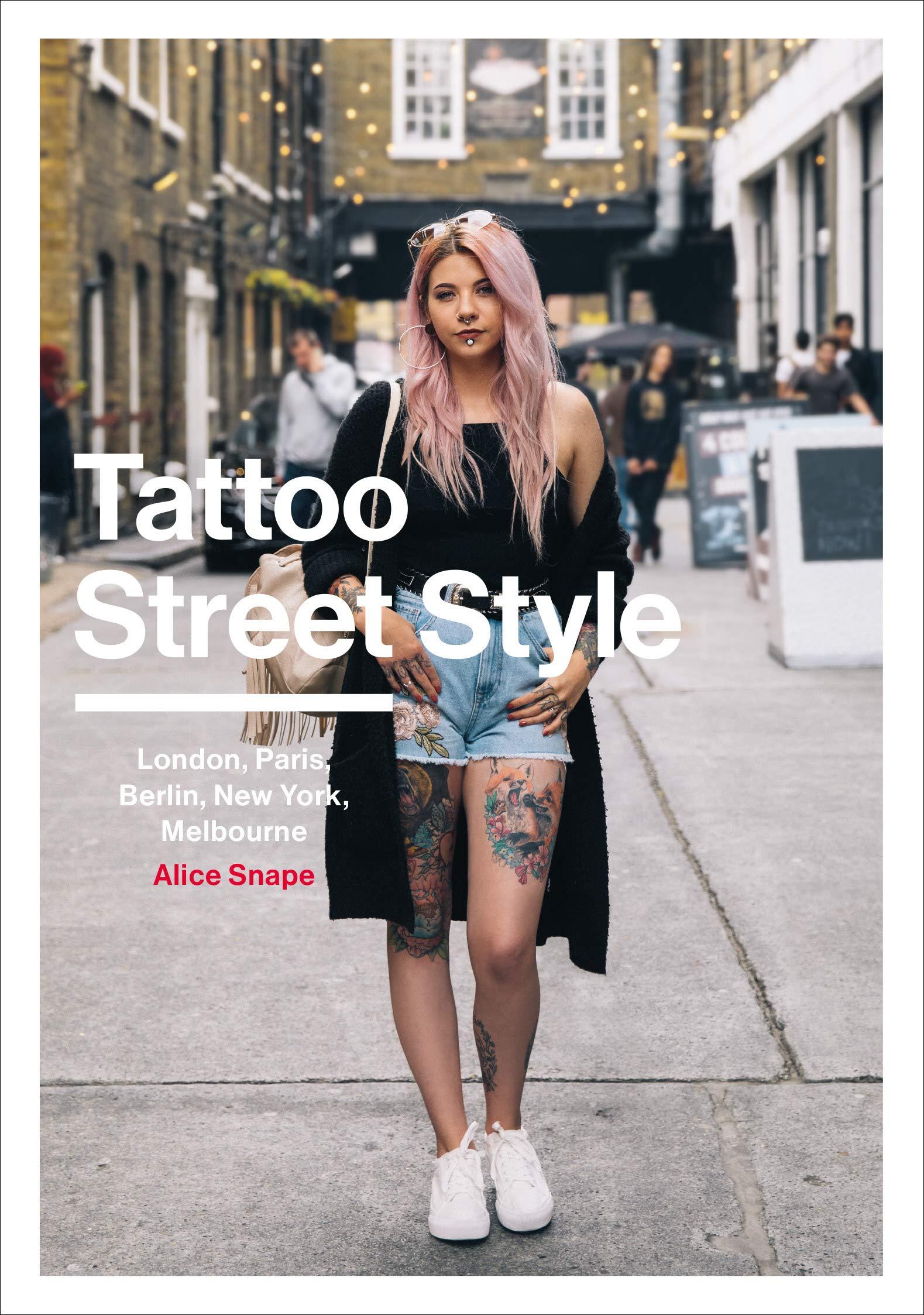 Tattoo Street Style  London Brighton Paris Berlin Amsterdam New York LA Melbourne
