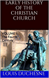 Early History of the Christian Church: From its Foundation to the End of the Fifth Century (Volume II)
