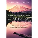 When You Don't Know What to Pray: 100 Essential Prayers for Enduring Life's Storms