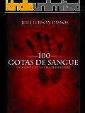100 Gotas De Sangue: Cem microcontos para te perturbar.