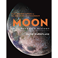 Moon: An Illustrated History: From Ancient Myths to the Colonies of Tomorrow (Sterling Illustrated Histories) (English Edition)