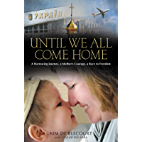 Until We All Come Home: A Harrowing Journey, a Mother's Courage, a Race to Freedom book cover