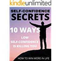 SELF-CONFIDENCE SECRETS: 10 WAYS LOW SELF-CONFIDENCE IS KILLING YOU