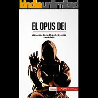 El Opus Dei: Los secretos de una Obra entre creencias y escándalos (Historia)