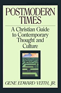 Postmodern Times: A Christian Guide to Contemporary Thought and Culture
