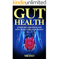 Gut Health: How to Increase your Energy and Cure Inflammation, Fatigue, Brain Fog, Leaky Gut, and Increase Overall Long-Term Health (Happy Heal Better ... Prebiotic Probiotic Bacteria Health Vegan)