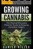 Cannabis: Growing Cannabis: The Medical Marijuana Patients' Guide to Growing Cannabis Indoors (Cannabis Grower's Handbook, Grow Your Personal Medicinal Indoor Marijuana) (English Edition)