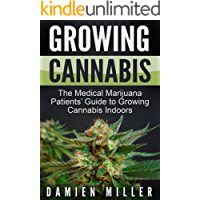 Cannabis: Growing Cannabis: The Medical Marijuana Patients' Guide to Growing Cannabis Indoors (Cannabis Grower's Handbook, Grow Your Personal Medicinal Indoor Marijuana) (English Edition)