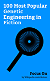 Focus On: 100 Most Popular Genetic Engineering in Fiction: Genetic engineering in science Fiction, Blade Runner, Resident Evil, Brave New World, The Divergent ... Jupiter Ascending, ... (English Edition)