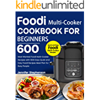 Foodi Multi-Cooker Cookbook For Beginners: 600 Most Wanted Foodi Multi-Cooker Recipes with 1000 Days Quick and Easy Foodi Recipes Meal Plan for Busy People