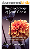 The psychology of Jesus Christ: The self-transformation path contained in the Gospels (English Edition)