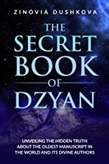 The Secret Book of Dzyan: Unveiling the Hidden Truth about the Oldest Manuscript in the World and Its Divine Authors (Sacred Wisdom 2) Kindle Edition