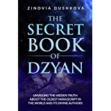 The Secret Book of Dzyan: Unveiling the Hidden Truth about the Oldest Manuscript in the World and Its Divine Authors (Sacred