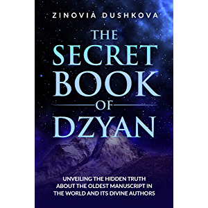 The Secret Book of Dzyan: Unveiling the Hidden Truth about the Oldest Manuscript in the World and Its Divine Authors…