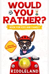 Would You Rather? Book For Kids and Family: The Book of Funny Scenarios, Wacky Choices and Hilarious Situations for Kids, Teen, and Adults (Game Book Gift Ideas) Kindle Edition