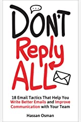 Don't Reply All: 18 Email Tactics That Help You Write Better Emails and Improve Communication with Your Team Kindle Edition