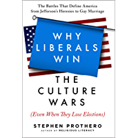 Why Liberals Win the Culture Wars (Even When They Lose Elections): A History of the Religious Battles That Define America from Jefferson's Heresies to Gay Marriage Today (English Edition)
