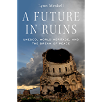 A Future in Ruins: UNESCO, World Heritage, and the Dream of Peace