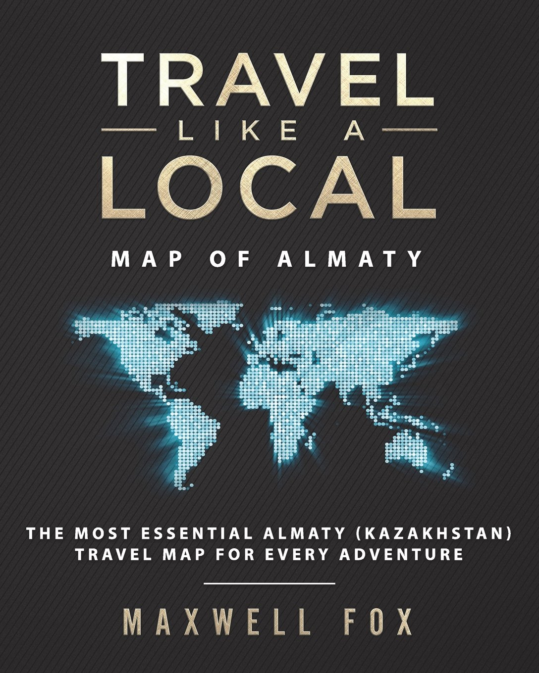 Read Online Travel Like a Local - Map of Almaty: The Most Essential Almaty (Kazakhstan) Travel Map for Every Adventure pdf