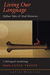 Living Our Language: Ojibwe Tales and Oral Histories (Native Voices) Kindle Edition