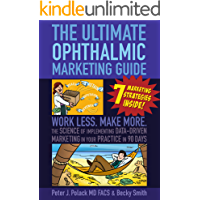 The Ultimate Ophthalmic Marketing Guide: Work Less. Make More. The Science of Implementing Data-Driven Marketing in Your Practice in 90 Days (English Edition)