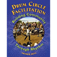 Drum Circle Facilitation: Building Community Through Rhythm