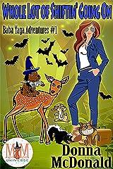Whole Lot Of Shiftin' Going On: Magic and Mayhem Universe (Baba Yaga Adventures Book 1) Kindle Edition