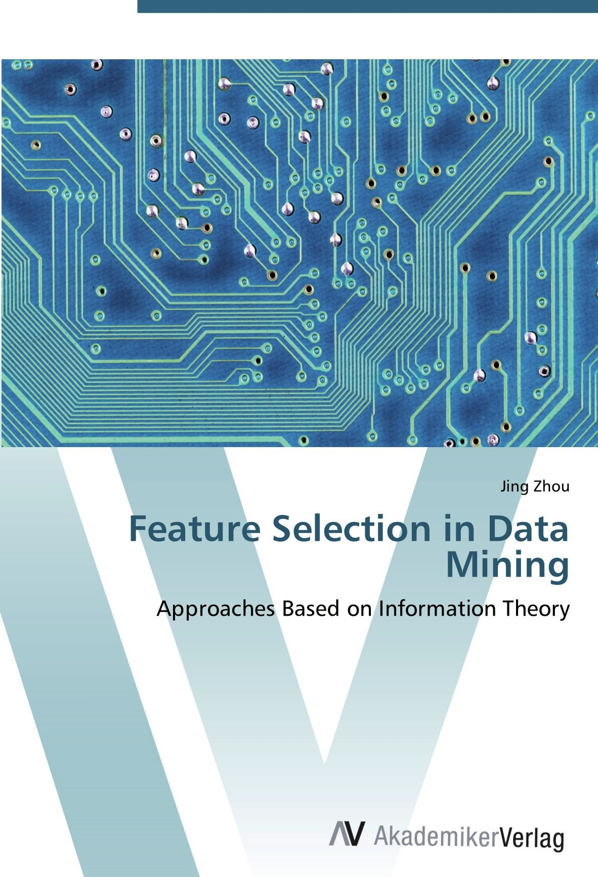 Feature Selection in Data Mining: Approaches Based on Information Theory pdf epub