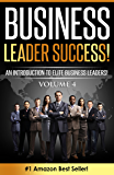 Business Leader Success! Volume 4: An Introduction To Elite Business Leaders! Volume 4