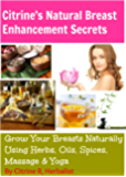Citrine's Natural Breast Enhancement Secrets: Grow Your Breasts Naturally using Food, Herbs, Essential Oils and Yoga