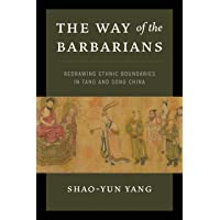 The Way of the Barbarians: Redrawing Ethnic Boundaries in Tang and Song China