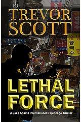 Lethal Force (A Jake Adams International Espionage Thriller Series Book 9) Kindle Edition