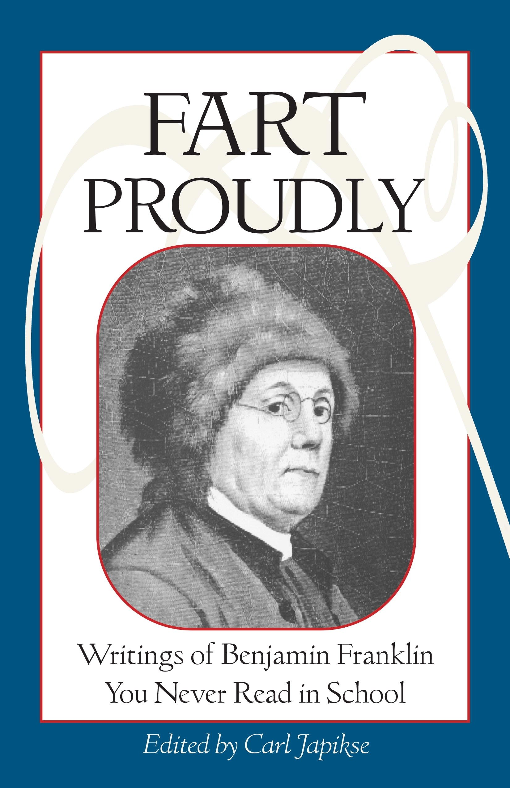 fart proudly writings of benjamin franklin you never in  fart proudly writings of benjamin franklin you never in school benjamin franklin carl japikse 9781583940792 com books