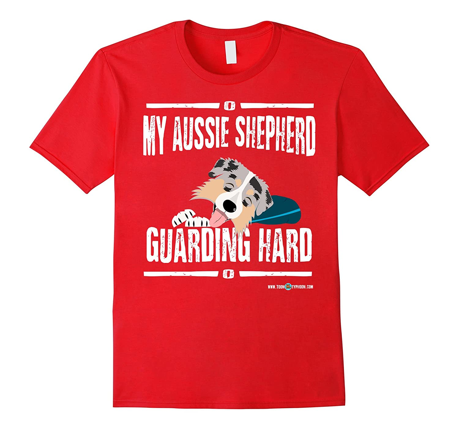 Aussie Shepherd shirt | My Aussie Shepherd Guarding Hard-Art
