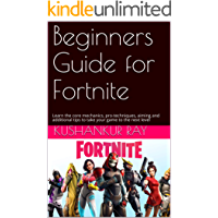 Beginners Guide for Fortnite: Learn the core mechanics, pro-techniques, aiming and additional tips to take your game to the next level