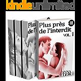 Plus Près de L'Interdit (Tomes 1, 2 et 3): (Roman Érotique -18, Fantasmes, Première Fois, Découverte, Initiation, Soumission) (French Edition)