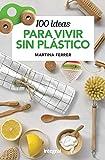 100 ideas para vivir sin plásticos (OTROS INTEGRAL)