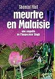 ENQUETES INSPECTEUR SINGH MEUTRE EN MALAISIE