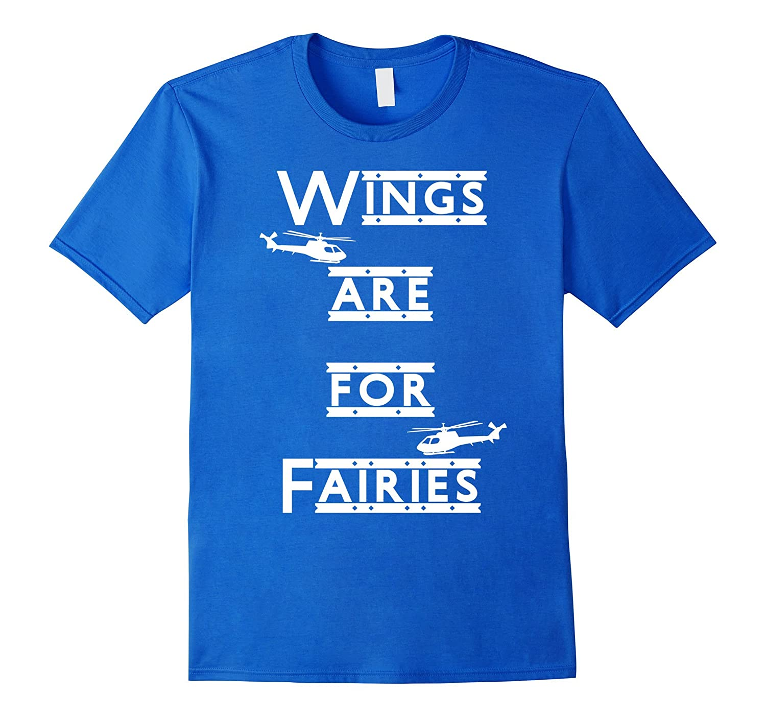 Wings Are For Fairies Helicopter T shirt great gift-CD