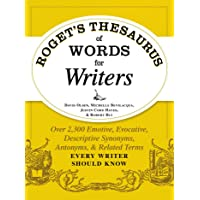 Roget's Thesaurus of Words for Writers: Over 2,300 Emotive, Evocative, Descriptive Synonyms, Antonyms, and Related Terms…