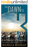 The Dawn: Everybody is Somebody (A Dystopian Science Fiction, Post Apocalyptic Series, book 3): Book three in The Dawn series