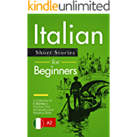 Learn Italian: Italian for Beginners - Short and Easy Stories to Improve Your Vocabulary and Reading Skills (Italian Edition)