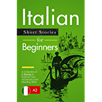Learn Italian: Italian for Beginners - Short and Easy Stories to Improve Your Vocabulary and Reading Skills (Italian…