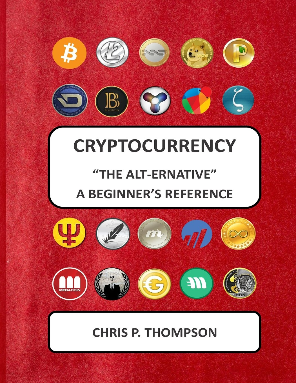 Cryptocurrency The Alt-ernative A Beginner's Reference por Mr Chris P. Thompson