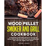 Wood Pellet Smoker and Grill Cookbook: Complete Wood Pellet Grill Cookbook for Smoking and Grilling, Ultimate BBQ Book with T