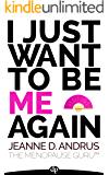 I Just Want to Be ME Again: A Guide to Thriving Through Menopause