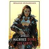 Shall Machines Divide the Earth (Machine Mandate Book 3)