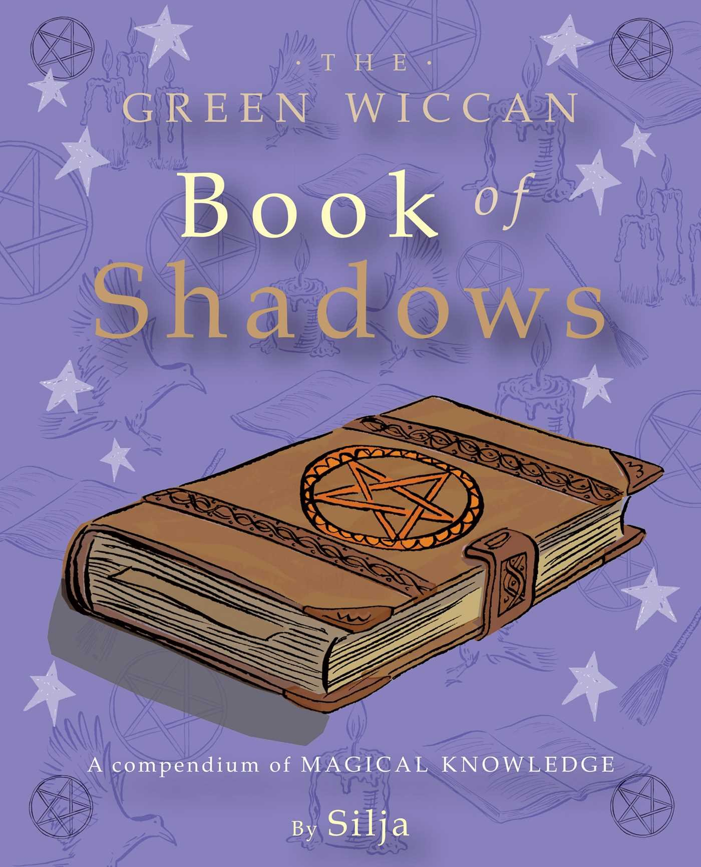 The Green Wiccan Book Of Shadows: Apendium Of Magical Knowledge