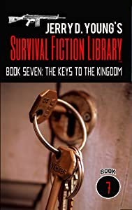Jerry D. Young's Survival Fiction Library: Book Seven: The Keys to the Kingdom
